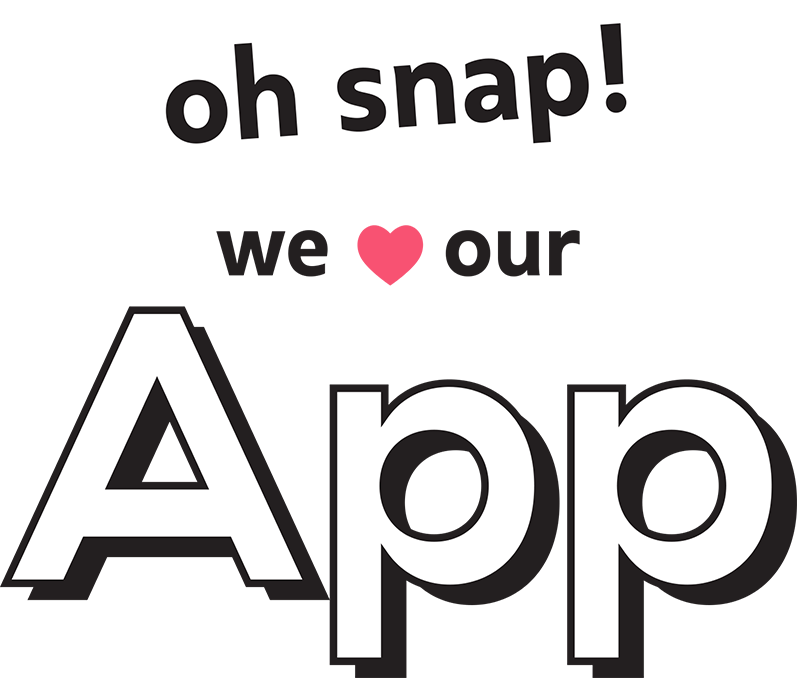 oh snap! we love our app